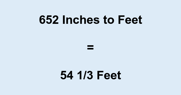 652 Inches to Feet