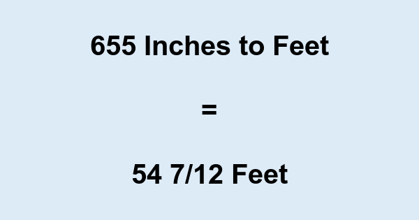 655 Inches to Feet