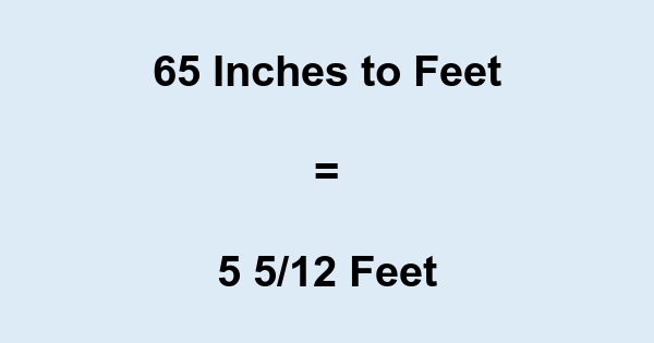 65 Inches to Feet