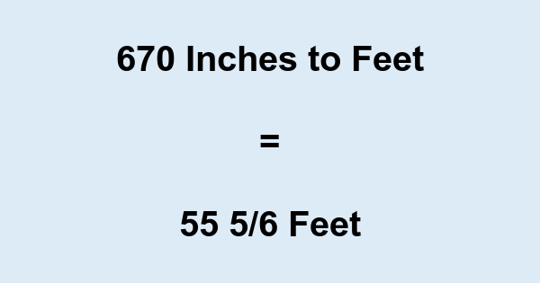 670 Inches to Feet