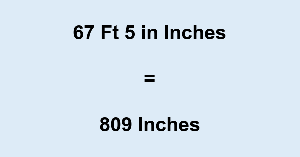67 Ft 5 in Inches