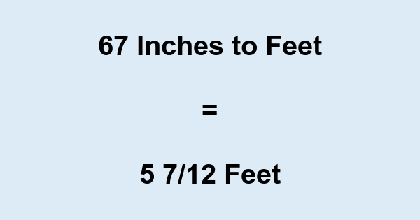 67 Inches to Feet