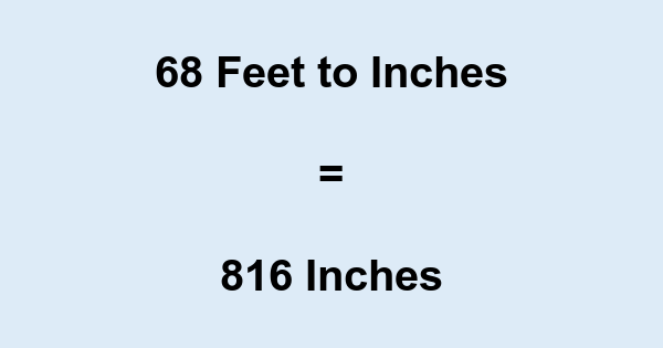 68 Feet to Inches