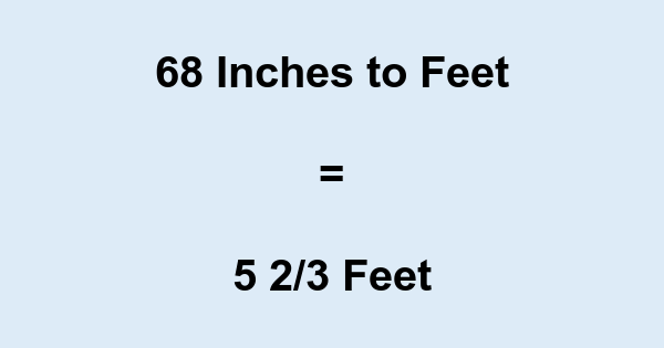 68 Inches to Feet