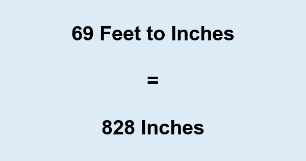 69 Feet to Inches