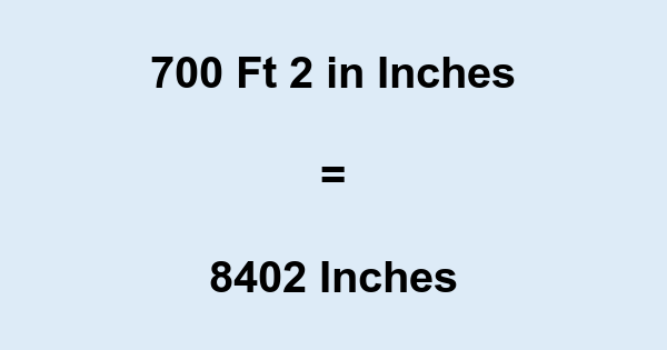 700 Ft 2 in Inches