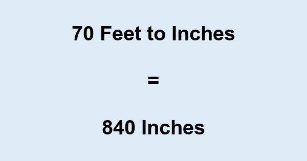 70 Feet to Inches