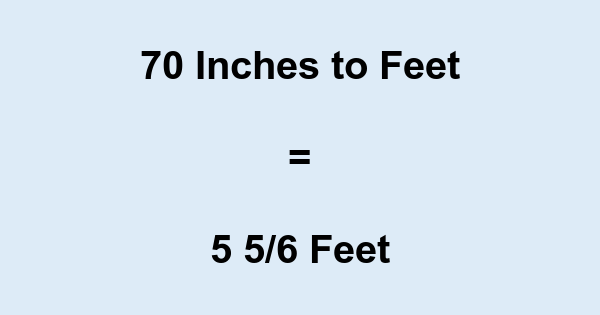 70 Inches to Feet