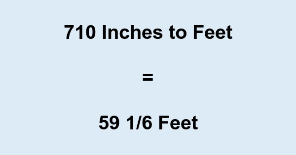 710 Inches to Feet