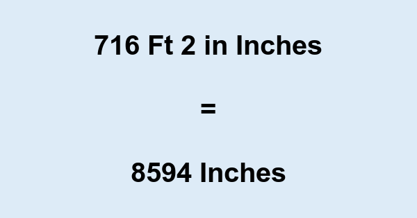 716 Ft 2 in Inches