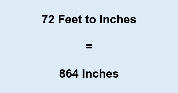 72 Feet to Inches