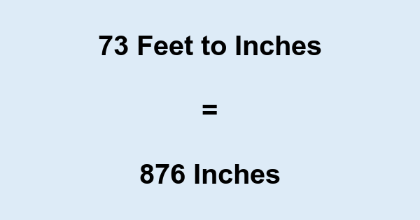 73 Feet to Inches