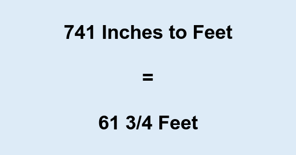 741 Inches to Feet