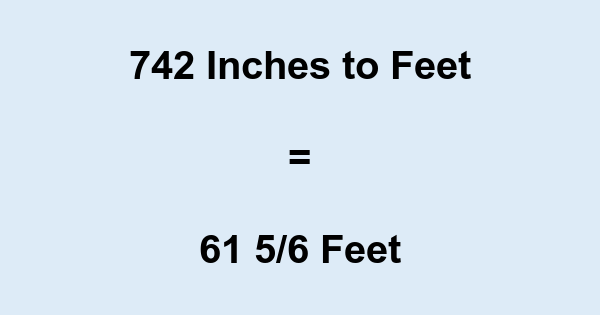 742 Inches to Feet
