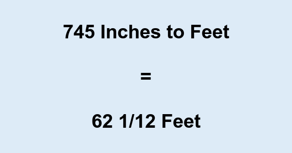 745 Inches to Feet