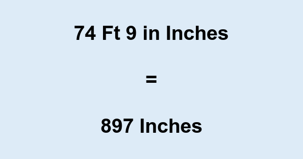 74 Ft 9 in Inches