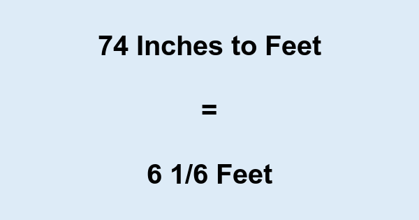 74 In 74 Inches To Feet Convert 74 To