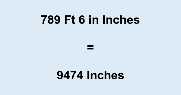 789 Ft 6 in Inches