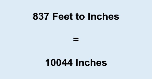 837 Feet to Inches