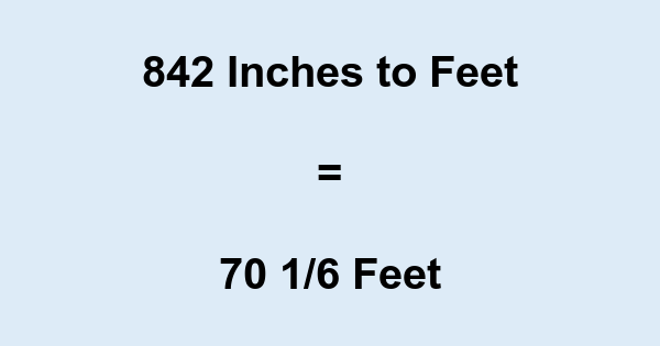 842 Inches to Feet