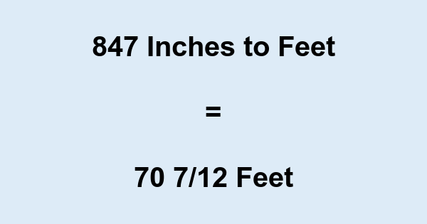 847 Inches to Feet