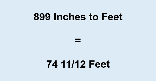 899 Inches to Feet