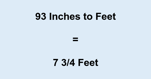 93 Inches to Feet