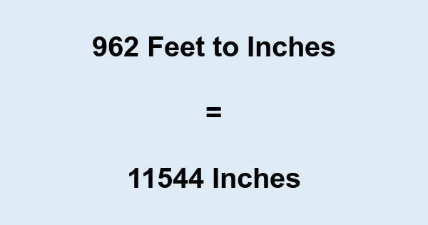 962 Feet to Inches