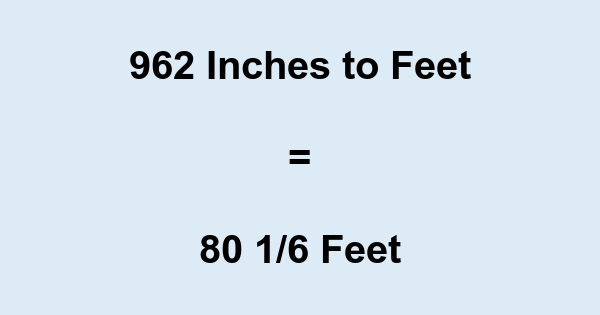 962 Inches to Feet