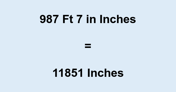987 7 In What Is 987 Feet 7 In Inches
