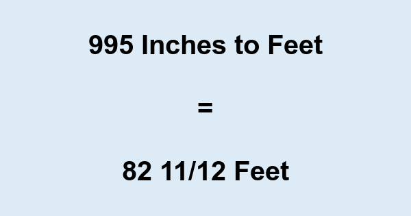 995 Inches to Feet