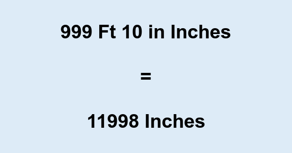 999 Ft 10 in Inches