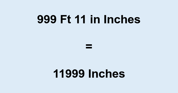 999 Ft 11 in Inches