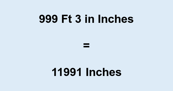 999 Ft 3 in Inches