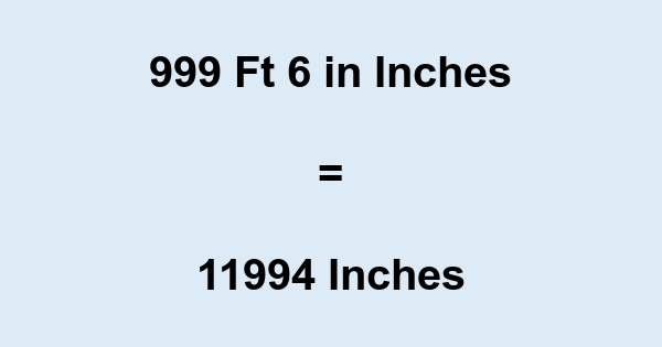 999 Ft 6 in Inches