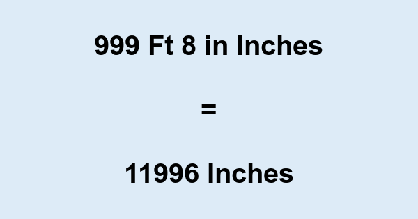 999 Ft 8 in Inches