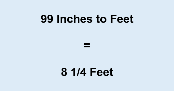 99 In Inches To Feet